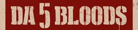 DA 5 Bloods IV  2.20.2021.jpg